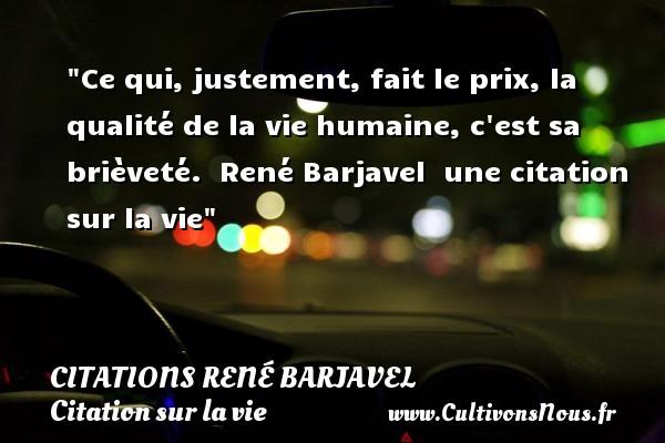 Citations René Barjavel - Citation sur la vie - Ce qui, justement, fait le prix, la qualité de la vie humaine, c est sa brièveté.   René Barjavel   une citation sur la vie CITATIONS RENÉ BARJAVEL