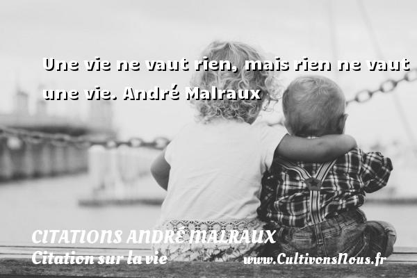 Une vie ne vaut rien, maisrien ne vaut une vie. André Malraux  Une citation sur la vie CITATIONS ANDRÉ MALRAUX - Citations André Malraux