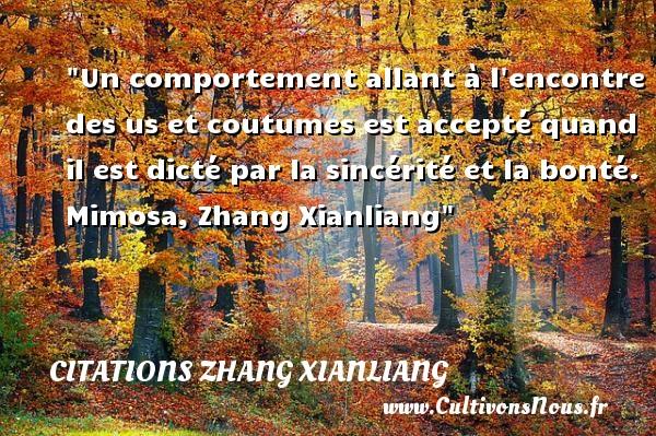 Citations Zhang Xianliang - citation bonté - Un comportement allant à l encontre des us et coutumes est accepté quand il est dicté par la sincérité et la bonté.  Mimosa, Zhang Xianliang   Une citation sur la bonté CITATIONS ZHANG XIANLIANG