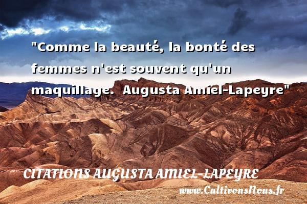 Comme la beauté, la bonté des femmes n est souvent qu un maquillage.   Augusta Amiel-Lapeyre   Une citation sur la bonté CITATIONS AUGUSTA AMIEL-LAPEYRE - citation bonté