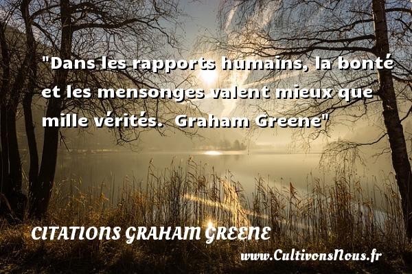 Dans les rapports humains, la bonté et les mensonges valent mieux que mille vérités.   Graham Greene   Une citation sur la bonté CITATIONS GRAHAM GREENE - citation bonté - Citation mains