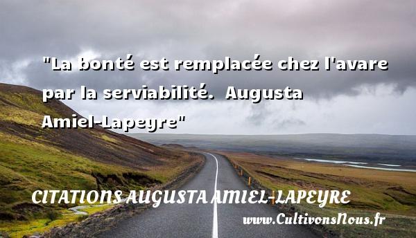 La bonté est remplacée chez l avare par la serviabilité.   Augusta Amiel-Lapeyre   Une citation sur la bonté CITATIONS AUGUSTA AMIEL-LAPEYRE - citation bonté