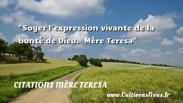 Soyez l expression vivante de la bonté de Dieu.   Mère Teresa   Une citation sur la bonté CITATIONS MÈRE TERESA - Citations Mère Teresa - citation bonté