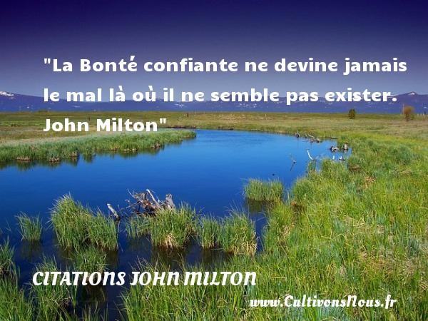 La Bonté confiante ne devine jamais le mal là où il ne semble pas exister.   John Milton   Une citation sur la bonté CITATIONS JOHN MILTON - citation bonté