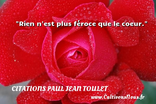 Citations Paul Jean Toulet - Rien n est plus féroce que le coeur.  Une citation de Paul-Jean Toulet CITATIONS PAUL JEAN TOULET