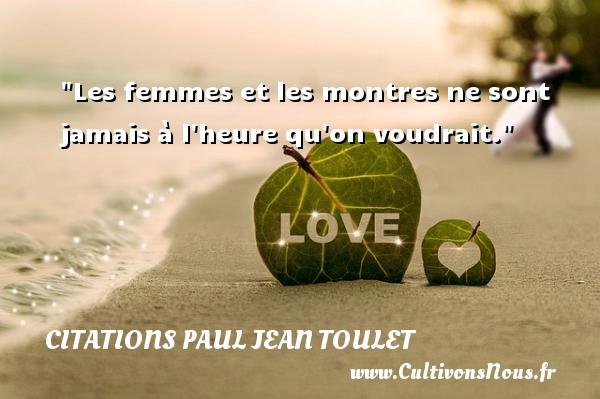 Les femmes et les montres ne sont jamais à l heure qu on voudrait.  Une citation de Paul-Jean Toulet CITATIONS PAUL JEAN TOULET