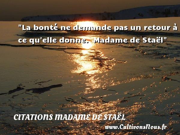 La bonté ne demande pas un retour à ce qu elle donne.   Madame de Staël   Une citation sur la bonté CITATIONS MADAME DE STAËL - Citations Madame de Staël - citation bonté
