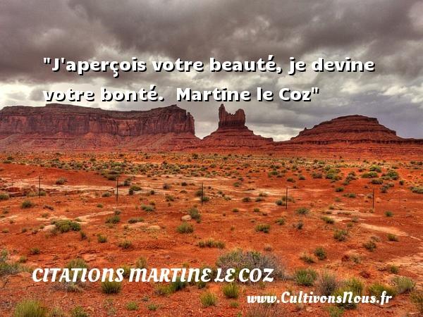 Citations Martine le Coz - citation bonté - J aperçois votre beauté, je devine votre bonté.   Martine le Coz   Une citation s ur la bonté CITATIONS MARTINE LE COZ