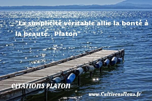 Citations Platon - citation bonté - La simplicité véritable allie la bonté à la beauté.   Platon   Une citation s ur la bonté CITATIONS PLATON