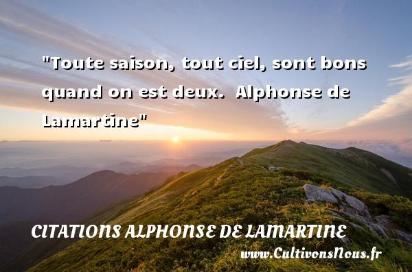 Toute saison, tout ciel, sont bons quand on est deux.   Alphonse de Lamartine   Une citation s ur la bonté CITATIONS ALPHONSE DE LAMARTINE - citation bonté