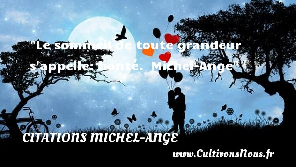 Citations Michel-Ange - citation bonté - Citation grandeur - Le sommeil de toute grandeur s appelle: bonté.   Michel-Ange   Une citation sur la bonté CITATIONS MICHEL-ANGE