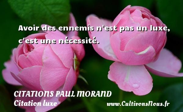 Citations Paul Morand - Citation luxe - Avoir des ennemis n est pas un luxe, c est une nécessité.   Une citation de Paul Morand CITATIONS PAUL MORAND