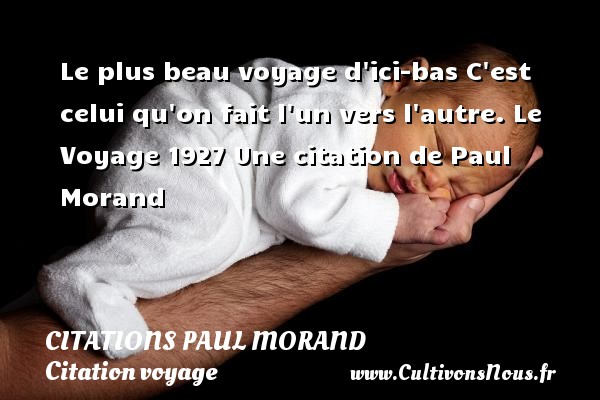 Le plus beau voyage d ici-bas C est celui qu on fait l un vers l autre.  Le Voyage 1927  Une  citation  de Paul Morand CITATIONS PAUL MORAND - Citation voyage