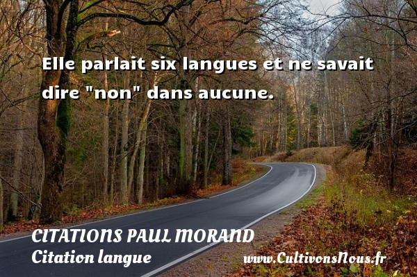 Citations Paul Morand - Citation langue - Elle parlait six langues et ne savait dire  non  dans aucune.   Une citation de Paul Morand CITATIONS PAUL MORAND