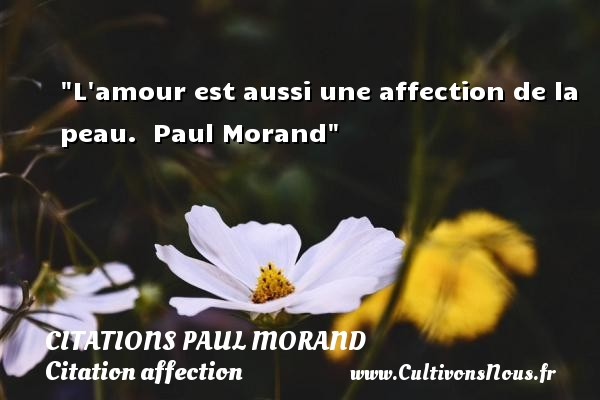 L amour est aussi une affection de la peau.   Paul Morand   Une citation sur l affection CITATIONS PAUL MORAND - Citation affection