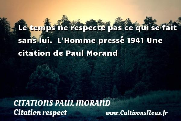 Le temps ne respecte pas ce qui se fait sans lui.   L Homme pressé 1941  Une  citation  de Paul Morand CITATIONS PAUL MORAND - Citation respect