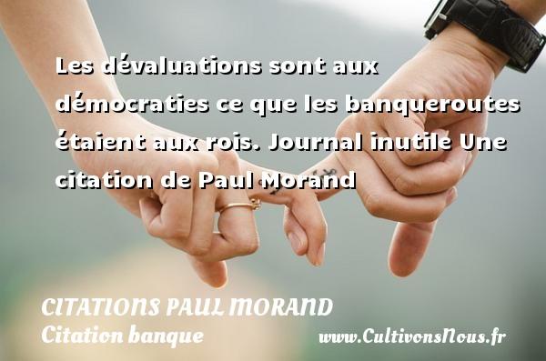 Les dévaluations sont aux démocraties ce que les banqueroutes étaient aux rois.  Journal inutile  Une  citation  de Paul Morand CITATIONS PAUL MORAND - Citation banque
