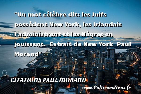 Un mot célèbre dit: lesJuifs possèdent New York,les Irlandais l administrentet les Nègres en jouissent.   Extrait de New York   Paul Morand CITATIONS PAUL MORAND