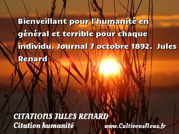 Bienveillant pour l humanité en général et terrible pour chaque individu.  Journal 7 octobre 1892. Jules Renard CITATIONS JULES RENARD - Citation humanité
