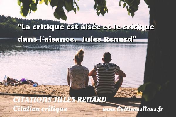 Citations Jules Renard - Citation critique - La critique est aisée et le critique dans l aisance.   Jules Renard   Une citation sur la critique CITATIONS JULES RENARD
