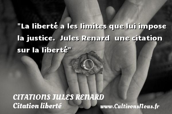 La libert a les limites que citations jules renard cultivons nous - Citation sur la justice ...