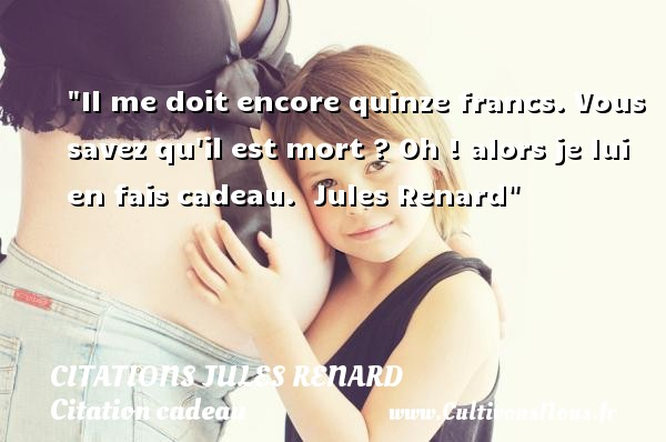 Il Me Doit Encore Quinze Citations Jules Renard