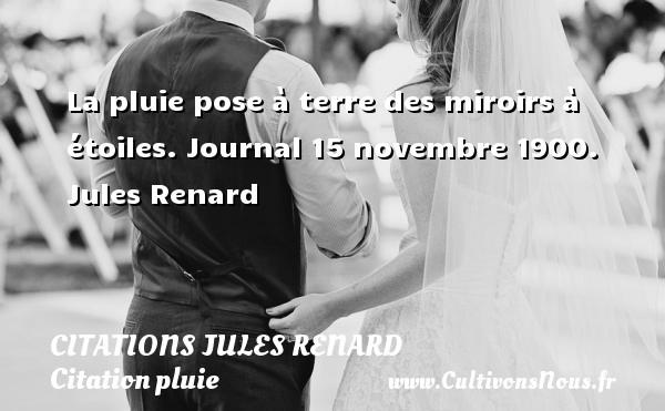 Citations Jules Renard - Citation pluie - La pluie pose à terre des miroirs à étoiles.  Journal 15 novembre 1900. Jules Renard CITATIONS JULES RENARD