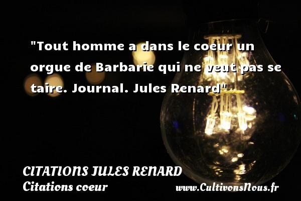 Citations Jules Renard - Citations coeur - Tout homme a dans le coeur un orgue de Barbarie qui ne veut pas se taire.  Journal. Jules Renard   Une citation sur le coeur CITATIONS JULES RENARD