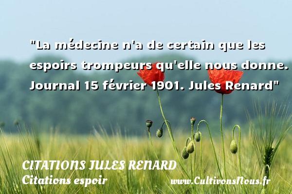 La médecine n a de certain que les espoirs trompeurs qu elle nous donne.  Journal 15 février 1901. Jules Renard   Une citation sur l espoir CITATIONS JULES RENARD - Citations espoir