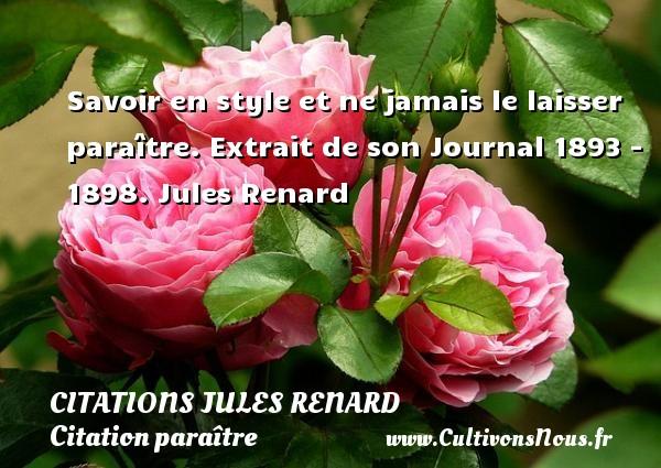 Citations Jules Renard - Citation paraître - Savoir en style et ne jamais le laisser paraître.  Extrait de son Journal 1893 - 1898. Jules Renard CITATIONS JULES RENARD