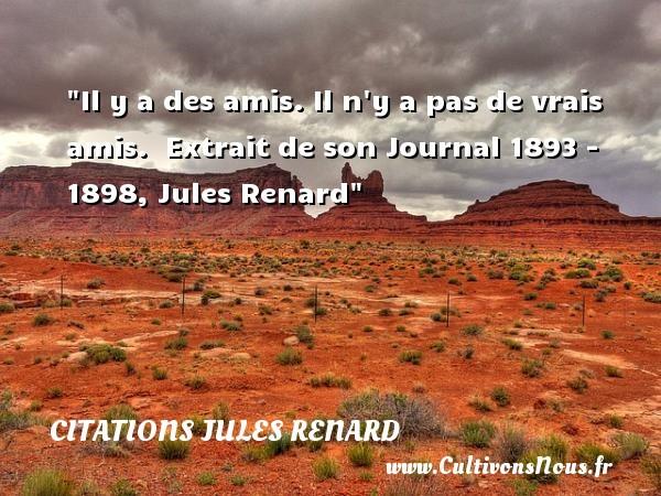 Citations Jules Renard - Citation ami - Il y a des amis. Il n y a pas de vrais amis.   Extrait de son Journal 1893 - 1898, Jules Renard   Une citation sur l ami CITATIONS JULES RENARD