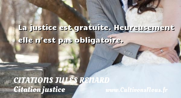 Citations Jules Renard - Citation justice - La justice est gratuite. Heureusement elle n est pas obligatoire.   Une citation de Jules Renard CITATIONS JULES RENARD