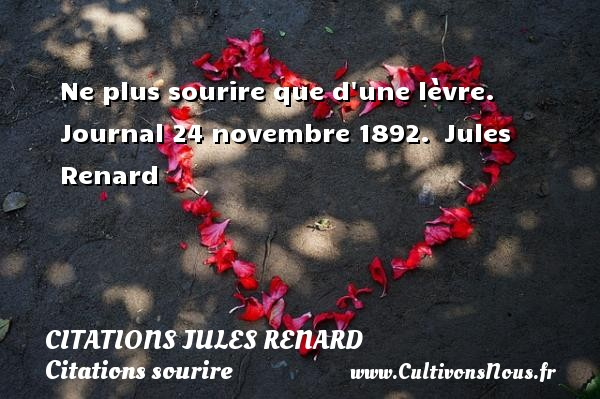 Ne plus sourire que d une lèvre.  Journal 24 novembre 1892.  Jules Renard CITATIONS JULES RENARD - Citations sourire