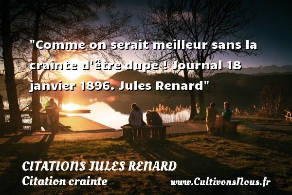 Comme on serait meilleur sans la crainte d être dupe !  Journal 18 janvier 1896. Jules Renard   Une citation sur la crainte CITATIONS JULES RENARD - Citation crainte