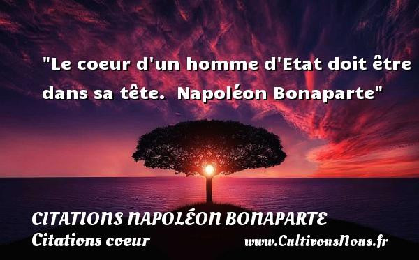 Le coeur d un homme d Etat doit être dans sa tête.   Napoléon Bonaparte   Une citation sur le coeur CITATIONS NAPOLÉON BONAPARTE - Citations Napoléon Bonaparte - Citation état - Citations coeur