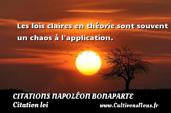 Citations Napoléon Bonaparte - Citation loi - Les lois claires en théorie sont souvent un chaos à l application.   Une citation de Napoléon Bonaparte CITATIONS NAPOLÉON BONAPARTE
