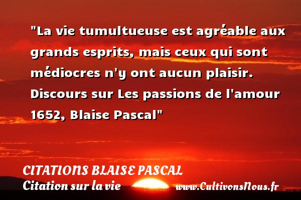La Vie Tumultueuse Est Citations Blaise Pascal Cultivons Nous