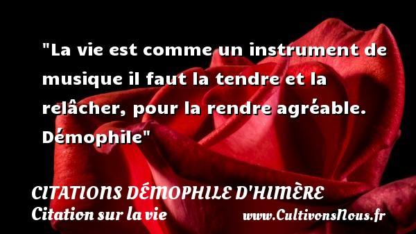 Citations Démophile d'Himère - Citation sur la vie - La vie est comme un instrument de musique il faut la tendre et la relâcher, pour la rendre agréable.   Démophile   Une citation sur la vie CITATIONS DÉMOPHILE D'HIMÈRE