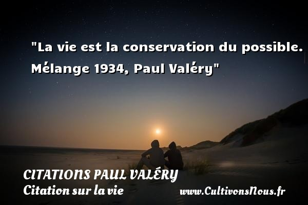 Citations Paul Valéry - Citation sur la vie - La vie est la conservation du possible.  Mélange 1934, Paul Valéry   Une citation sur la vie CITATIONS PAUL VALÉRY