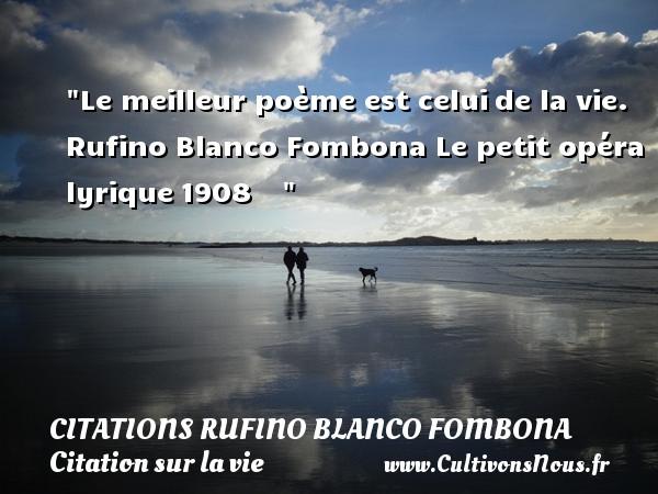 citations Rufino Blanco Fombona - Citation sur la vie - Le meilleur poème est celuide la vie.  Rufino Blanco Fombona  Le petit opéra lyrique1908     CITATIONS RUFINO BLANCO FOMBONA