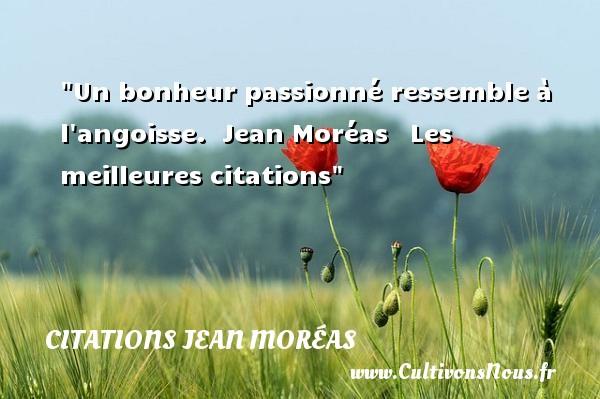 Un bonheur passionné ressemble à l angoisse.   Jean Moréas   Les meilleures citations CITATIONS JEAN MORÉAS - Citations Jean Moréas
