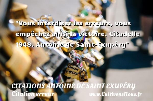 Citations Antoine de Saint Exupéry - Citation erreur - Vous interdisez les erreurs, vous empêchez ainsi la victoire.  Citadelle 1948. Antoine de Saint-Exupéry   Une citation sur l erreur CITATIONS ANTOINE DE SAINT EXUPÉRY