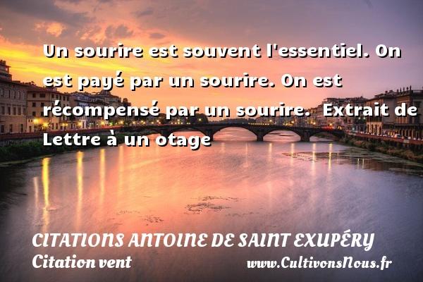 Citations Antoine de Saint Exupéry - Citation vent - Un sourire est souvent l essentiel. On est payé par un sourire. On est récompensé par un sourire.   Extrait de Lettre à un otage  Une citation d Antoine de Saint-Exupéry CITATIONS ANTOINE DE SAINT EXUPÉRY