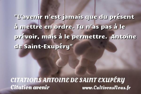 L'avenir n'est jamais que du   Citations Antoine de Saint Exupéry