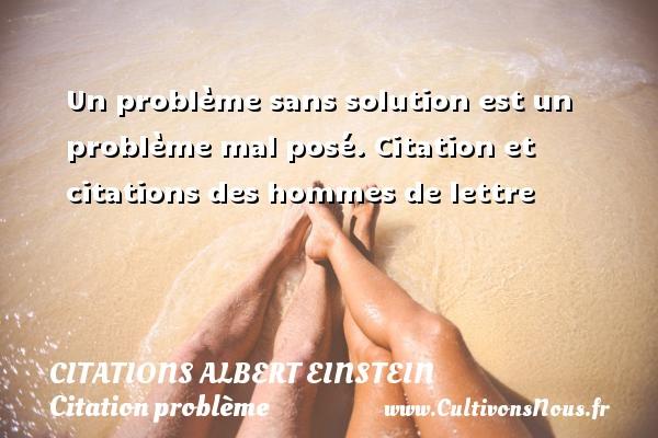 Un problème sans solution est un problème mal posé.  Citation et citations des hommes de lettre  Une citation d Albert Einstein  ALBERT EINSTEIN - Citations Albert Einstein - Citation problème