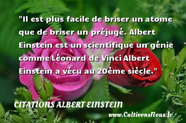 Citations - Citations Albert Einstein - Citation facile - Il est plus facile de briser un atome que de briser un préjugé.   Albert Einstein    Une citation sur facile CITATIONS ALBERT EINSTEIN