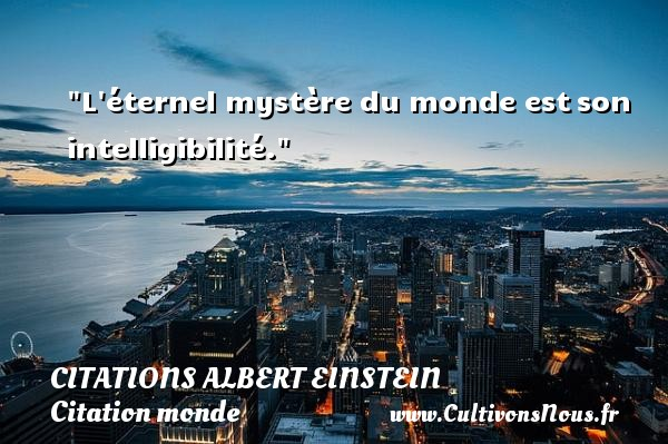 l 39 ternel myst re du monde est citations citations albert einstein cultivons nous. Black Bedroom Furniture Sets. Home Design Ideas