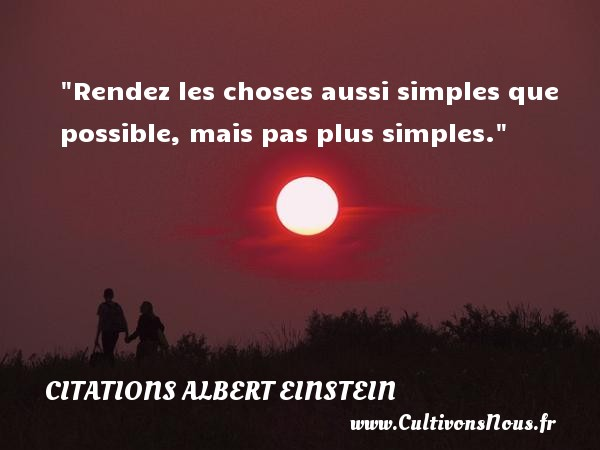 Citations - Citations Albert Einstein - Citation simple - Rendez les choses aussi simples que possible, mais pas plus simples.  Une citation d  Albert Einstein CITATIONS ALBERT EINSTEIN