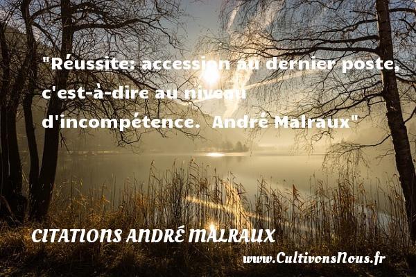 Citations André Malraux - Citation réussite - Réussite: accession au dernier poste, c est-à-dire au niveau d incompétence.   André Malraux CITATIONS ANDRÉ MALRAUX