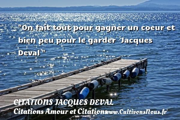 Citations Jacques Deval - Citation gagner - Citations Amour et Citations - On fait tout pour gagner un coeur et bien peu pour le garder   Jacques Deval CITATIONS JACQUES DEVAL